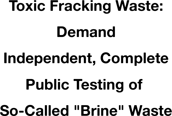 Toxic Farcking Waste: Demand Independent testing